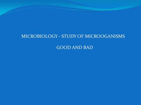 MICROBIOLOGY - STUDY OF MICROOGANISMS