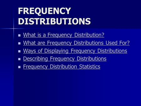 FREQUENCY DISTRIBUTIONS What is a Frequency Distribution? What is a Frequency Distribution? What is a Frequency Distribution? What is a Frequency Distribution?