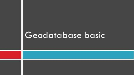 Geodatabase basic. The geodatabase The geodatabase is a collection of geographic datasets of various types used in ArcGIS and managed in either a file.