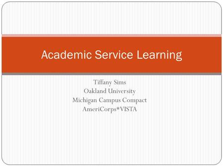 Tiffany Sims Oakland University Michigan Campus Compact AmeriCorps*VISTA Academic Service Learning.