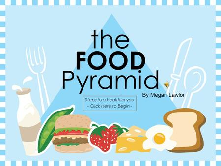 the FOOD Pyramid Steps to a healthier you - Click Here to Begin - By Megan Lawlor.