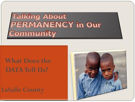How do LaSalle County Children Enter the Child Welfare System? LaSalle County Indicated reports FY 2010 SourceNumber Percent of total Law enforcement20755%
