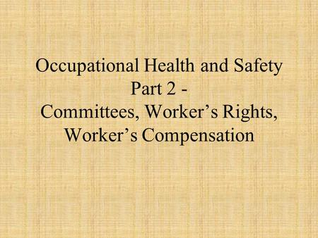Occupational Health and Safety Part 2 - Committees, Worker's Rights, Worker's Compensation.