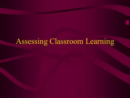 Assessing Classroom Learning. OOPS – Bluebook Assessment Strategy #1 Group Presentation on Instruction Classroom Assessment Traditional Assessment Student.