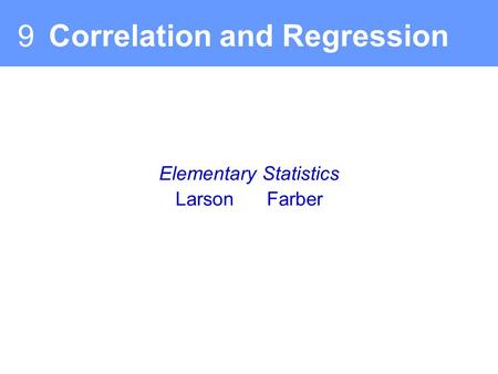 Elementary Statistics Larson Farber 9 Correlation and Regression.
