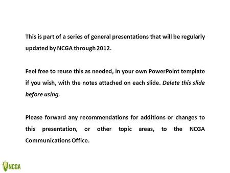 This is part of a series of general presentations that will be regularly updated by NCGA through 2012. Feel free to reuse this as needed, in your own PowerPoint.