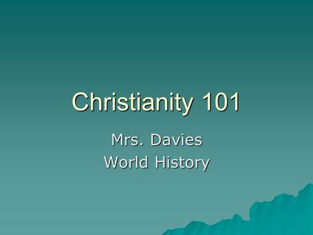Christianity 101 Mrs. Davies World History. Christian belief centers on the life and teachings of Jesus of Nazareth, a Jewish teacher and healer who lived.