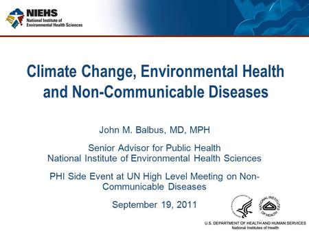 Climate Change, Environmental Health and Non-Communicable Diseases John M. Balbus, MD, MPH Senior Advisor for Public Health National Institute of Environmental.