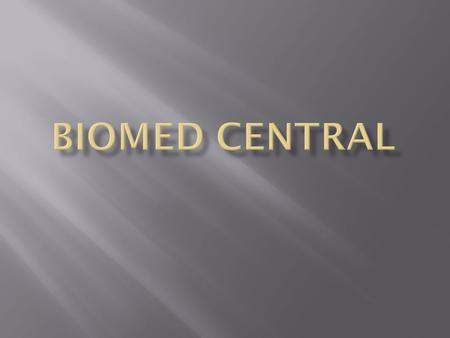  BioMed Central is an STM (Science, Technology and Medicine) database. All articles are reviewed before publishing.  It offers full texts, citations,