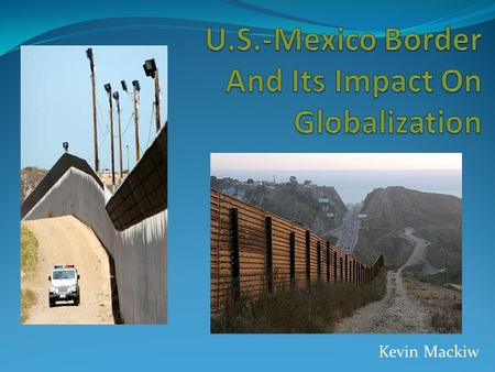 Kevin Mackiw. Thought Provoking Questions Are the issues at the US-Mexico border really as bad as the media has made it out to be? How do issues involving.
