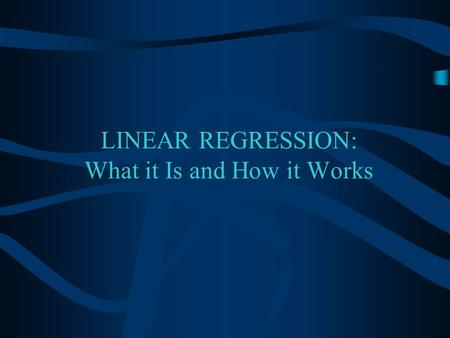 LINEAR REGRESSION: What it Is and How it Works Overview What is Bivariate Linear Regression? The Regression Equation How It's Based on r.