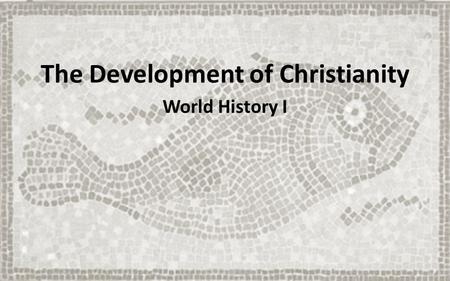 The Development of Christianity World History I. Early Roman Religion The original Roman religion was polytheistic (many gods). – The Romans were tolerant.