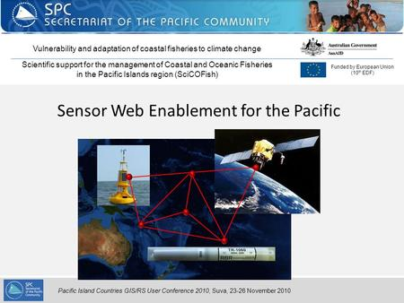 Pacific Island Countries GIS/RS User Conference 2010, Suva, 23-26 November 2010 Sensor Web Enablement for the Pacific Vulnerability and adaptation of coastal.