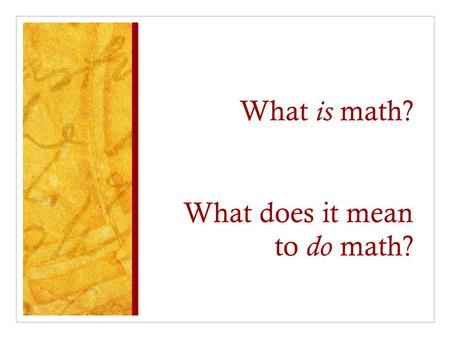 What is math? What does it mean to do math?. What Do Mathematicians Do? Expanding Students' Visions through the Standards for Mathematical Practice Nicole.