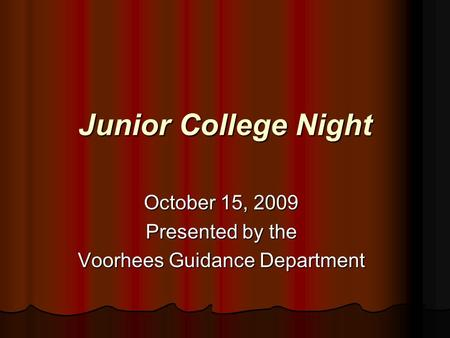 Junior College Night October 15, 2009 Presented by the Voorhees Guidance Department.