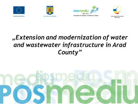 """Extension and modernization of water and wastewater infrastructure in Arad County"""