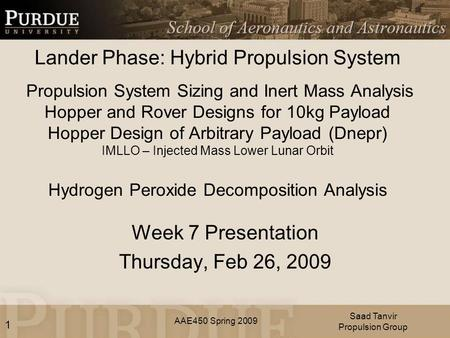 AAE450 Spring 2009 Lander Phase: Hybrid Propulsion System Propulsion System Sizing and Inert Mass Analysis Hopper and Rover Designs for 10kg Payload Hopper.