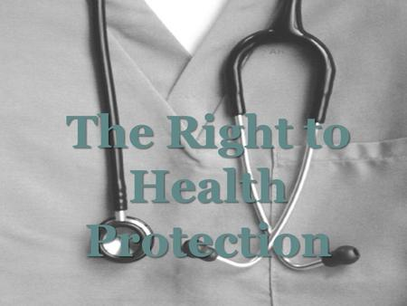 The Right to Health Protection. Art. 1º All human beings are born free and equal in dignity and rights. They are endowed with reason and conscience and.