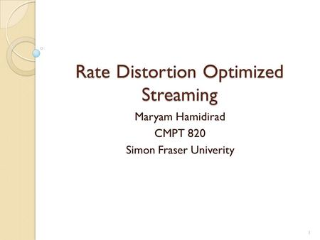 Rate Distortion Optimized Streaming Maryam Hamidirad CMPT 820 Simon Fraser Univerity 1.