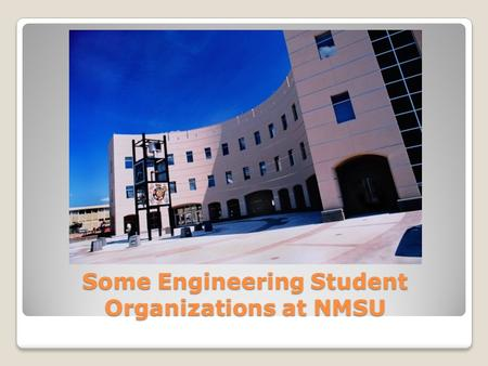 Some Engineering Student Organizations at NMSU. The American Congress on Surveying & Mapping The American Congress on Surveying & Mapping is an organization.