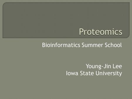 Bioinformatics Summer School Young-Jin Lee Iowa State University.