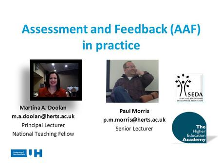 Assessment and Feedback (AAF) in practice Martina A. Doolan Principal Lecturer National Teaching Fellow Paul Morris