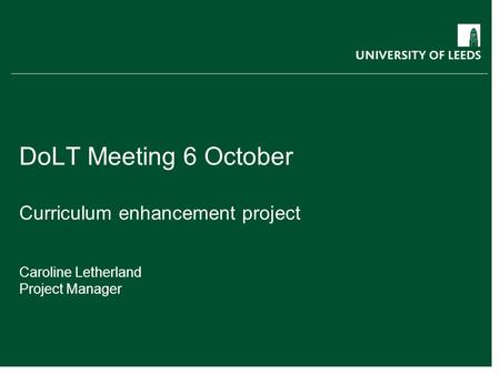 DoLT Meeting 6 October Curriculum enhancement project Caroline Letherland Project Manager.