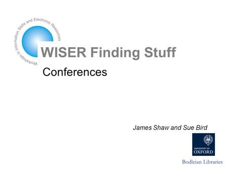 Conferences James Shaw and Sue Bird WISER Finding Stuff.