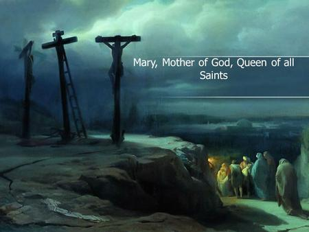 Mary, Mother of God, Queen of all Saints. Table of Contents S1: Title Page S2: Table of Contents S3: Why is she a saint? S4: Birth facts S5: Patronages.