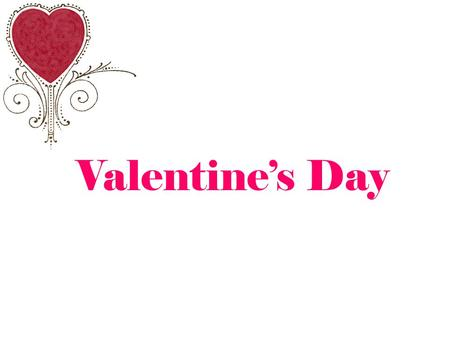 Valentine's Day. What is Valentine's Day? Saint Valentine's Day, commonly shortened to Valentine's Day, is celebrated every year on February 14. We are.