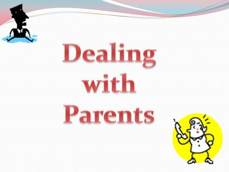 Knowledge of when/where you may come face-to-face with Parents and need to provide them with answers regarding their child's education Understanding the.