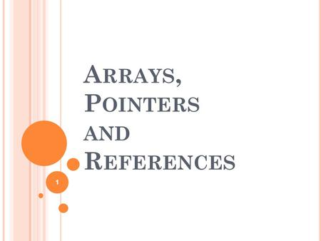 A RRAYS, P OINTERS AND R EFERENCES 1. A RRAYS OF O BJECTS Arrays of objects of class can be declared just like other variables. class A{ … }; A ob[4];