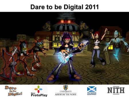Dare to be Digital 2011. The UK's premier games development competition Teams of students develop a video game prototype in just 9 weeks from June – August.