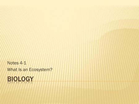 Notes 4-1 What Is an Ecosystem?. An ecosystem includes a community of organisms and their physical environment.