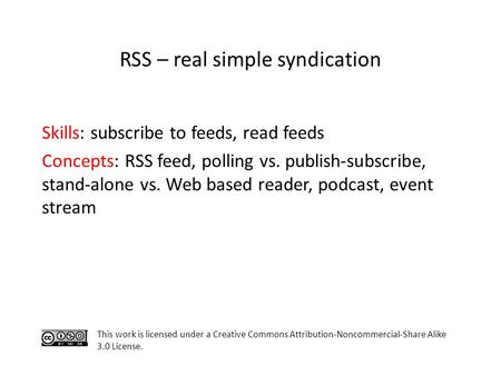 Skills: subscribe to feeds, read feeds Concepts: RSS feed, polling vs. publish-subscribe, stand-alone vs. Web based reader, podcast, event stream This.