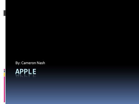 By: Cameron Nash Apple History  Apple was originally founded by Steven Jobs and Stephen Wazniak  The year was 1976  It was the First successful personal.