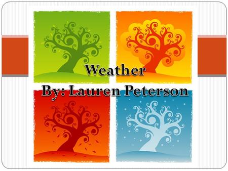 After this lesson students can: Identify cold fronts and warm fronts Give their own weather report Compare, contrast and identify the four seasons Identify.