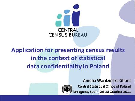 Application for presenting census results in the context of statistical data confidentiality in Poland Amelia Wardzińska-Sharif Central Statistical Office.