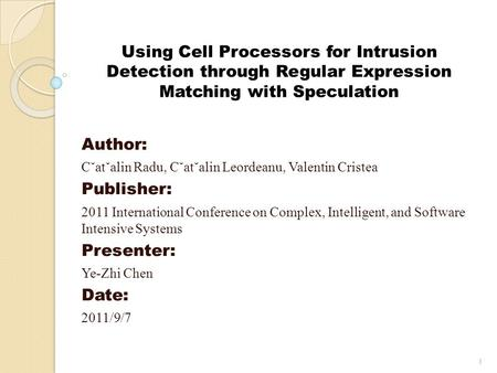 Using Cell Processors for Intrusion Detection through Regular Expression Matching with Speculation Author: C˘at˘alin Radu, C˘at˘alin Leordeanu, Valentin.
