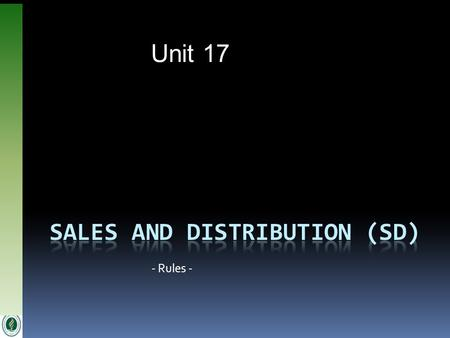 Unit 17 - Rules -. July 2007© SAP AG and The Rushmore Group, LLC 2007 2 Business Process Integration Rules SD.