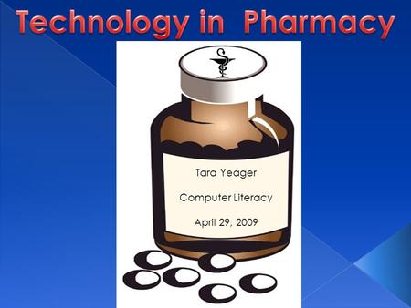 Tara Yeager Computer Literacy April 29, 2009. Pharmacists: Distribute drugs Advise patients as well as health care professionals Monitor progress Compound.