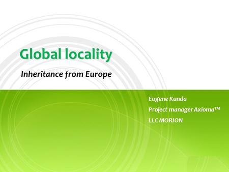 A PureBase Global locality Inheritance from Europe Eugene Kunda Project manager Axioma TM LLC MORION.