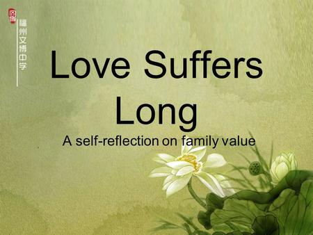 Love Suffers Long A self-reflection on family value.