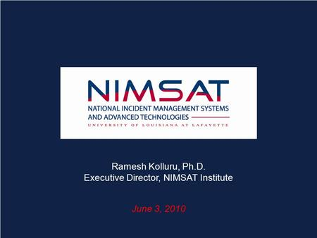 Connecting for a Resilient America 1 C ONNECTING FOR A R ESILIENT A MERICA Ramesh Kolluru, Ph.D. Executive Director, NIMSAT Institute June 3, 2010.