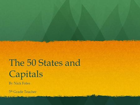 The 50 States and Capitals By Nick Foles 5 th Grade Teacher.