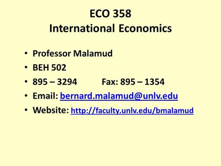 ECO 358 International Economics Professor Malamud BEH 502 895 – 3294 Fax: 895 – 1354   Website:
