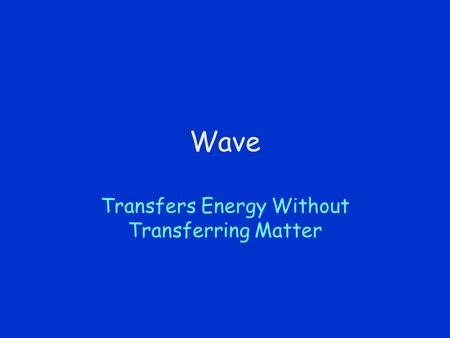 Transfers Energy Without Transferring Matter