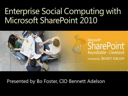 Presented by Bo Foster, CIO Bennett Adelson. Enterprise Social Computing with Microsoft SharePoint 2010.