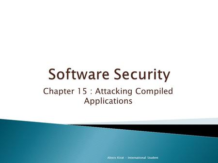 Chapter 15 : Attacking Compiled Applications Alexis Kirat - International Student.
