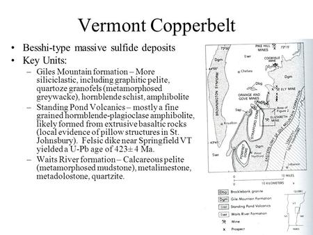 Vermont Copperbelt Besshi-type massive sulfide deposits Key Units: –Giles Mountain formation – More siliciclastic, including graphitic pelite, quartoze.